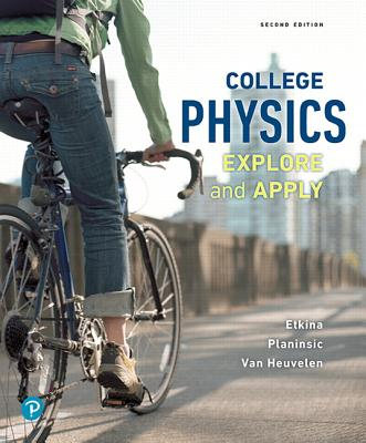 College Physics: Explore and Apply - Etkina, Eugenia, and Planinsic, Gorazd, and Van Heuvelen, Alan
