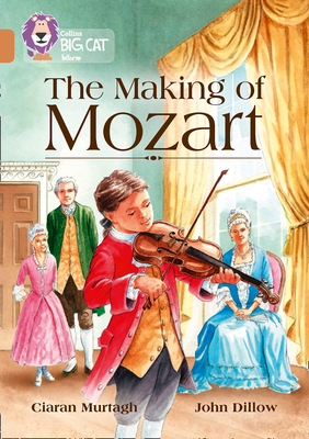 Collins Big Cat - The Making of Mozart: Band 12/Copper - Murtagh, Ciaran