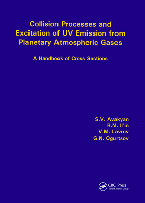 Collision Processes and Excitation of UV Emission from Planetary Atmospheric Gases: A Handbook of Cross Sections - Avakyan, Sv, and Avakkilan, S V, and Lavrov, V M