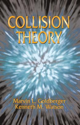 Collision Theory - Goldberger, Marvin L, and Watson, Kenneth M