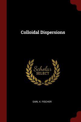 Colloidal Dispersions - Fischer, Earl K