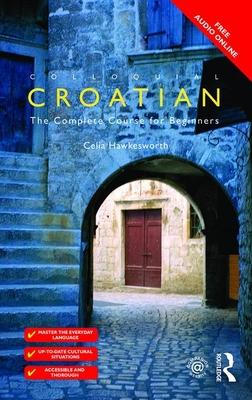 Colloquial Croatian - Hawkesworth, Celia