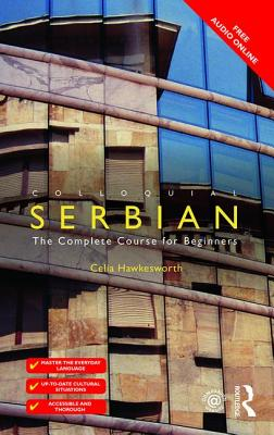 Colloquial Serbian: The Complete Course for Beginners - Hawkesworth, Celia