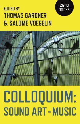 Colloquium: Sound Art and Music - Gardner, Thomas (Editor)