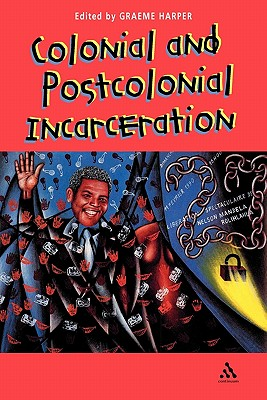 Colonial and Post-Colonial Incarceration - Harper, Graeme (Editor)