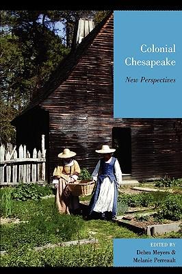 Colonial Chesapeake: New Perspectives - Meyers, Debra (Editor)