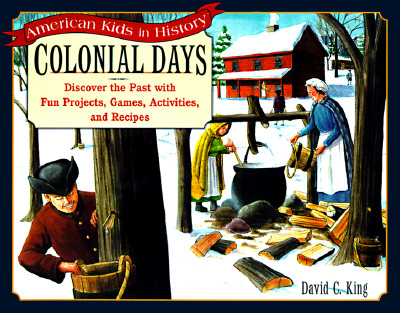 Colonial Days: Discover the Past with Fun Projects, Games, Activities, and Recipes - King, David C