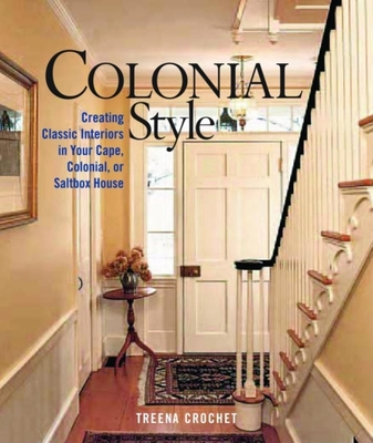 Colonial Style: Creating Classic Interiors in Your Cape, Colonial - Crochet, Treena