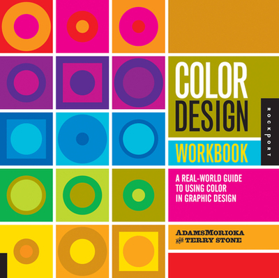 Color Design Workbook: A Real-World Guide to Using Color in Graphic Design - Stone, Terry, and Adams, Sean, and Morioka, Noreen