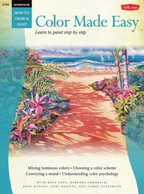 Color Made Easy: Watercolor: Learn to Paint Step by Step - Edin, Rose