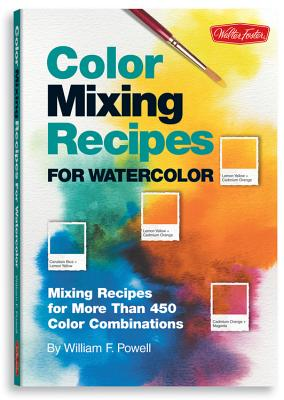 Color Mixing Recipes for Watercolor: Mixing Recipes for More Than 450 Color Combinations - Powell, William F