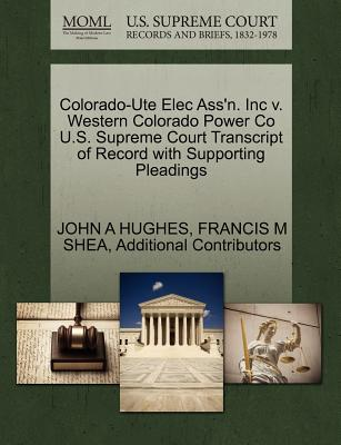 Colorado-Ute Elec Ass'n. Inc V. Western Colorado Power Co U.S. Supreme Court Transcript of Record with Supporting Pleadings - Hughes, John A, Professor, and Shea, Francis M, and Additional Contributors