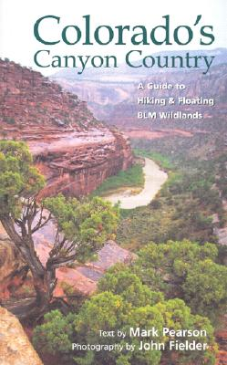 Colorado's Canyon Country: A Guide to Hiking & Floating Blm Wildlands - Fielder, John (Photographer), and Pearson, Mark (Text by)