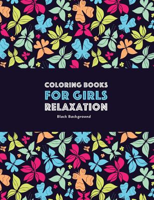 Coloring Books for Girls Relaxation: Black Background: Detailed Designs for Older Girls & Teenagers: Zendoodle Owls, Butterflies, Dogs, Elephants, Mandalas, Flowers, Swirls, Hearts & Patterns; Midnight Edition - Art Therapy Coloring