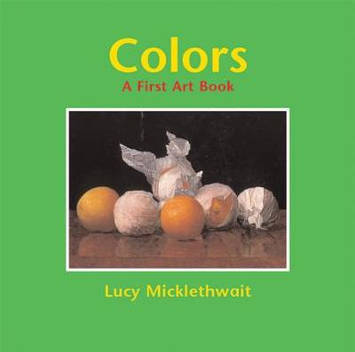 Colors: A First Art Book - Micklethwait, Lucy