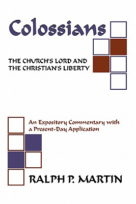 Colossians: The Church's Lord and the Christian's Liberty: - Martin, Ralph P
