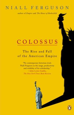 Colossus: The Rise and Fall of the American Empire - Ferguson, Niall