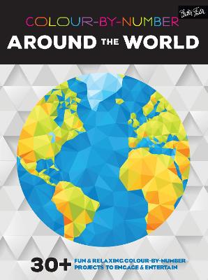 Colour-By-Number: Around the World: 30+ Fun and Relaxing Colour-by-Number Projects to Engage and Entertain -