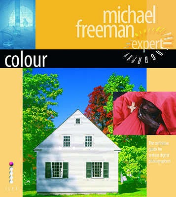 Colour - The Definitive Guide for Serious Digital Photographers - Freeman, Michael