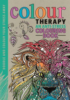Colour Therapy: An Anti-Stress Colouring Book - Wilde, Cindy, and Chapman, Laura-Kate, and Merritt, Richard