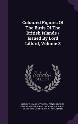 Coloured Figures of the Birds of the British Islands / Issued by Lord Lilford, Volume 3 - Salvin, Osbert, and Newton, Alfred, and Baron Thomas Littleton Powys Lilford (Creator)