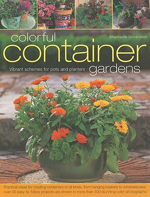 Colourful Container Gardens: Vibrant Schemes for Pots and Planters - Donaldson, Stephanie