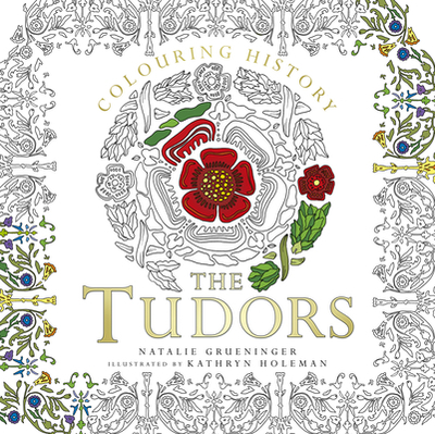Colouring History: The Tudors - Grueninger, Natalie
