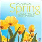 Colours of Spring: Classical Music to Brighten Your Day - Anna Goldsworthy (piano); Annalisa Kerrigan (vocals); Chris Duncan (fiddle); Dean Sky-Lucas (piano); Duncan Gifford (piano);...