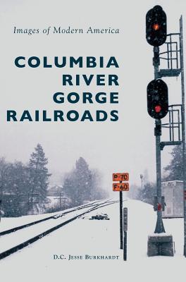 Columbia River Gorge Railroads - Burkhardt, D C Jesse