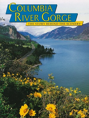 Columbia River Gorge: The Story Behind the Scenery - Hilbruner, Roberta