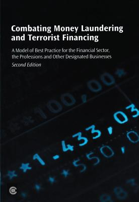 Combating Money Laundering and Terrorist Financing: A Model of Best Practice for the Financial Sector, the Professions and Other Designated Businesses (Second Edition) - Commonwealth Secretariat