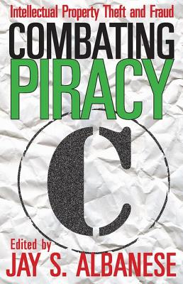 Combating Piracy: Intellectual Property Theft and Fraud - Albanese, Jay S (Editor)