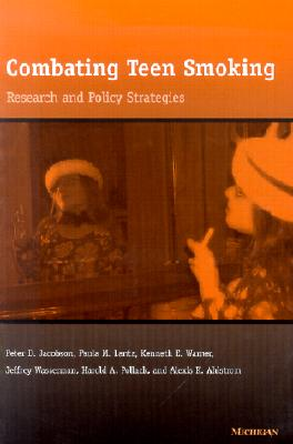 Combating Teen Smoking: Research and Policy Strategies - Jacobson, Peter D