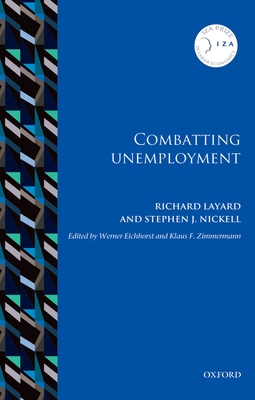 Combatting Unemployment - Layard, Richard, and Nickell, Stephen J., and Eichhorst, Werner (Editor)