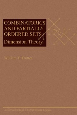 Combinatorics and Partially Ordered Sets: Dimension Theory - Trotter, William T, Professor
