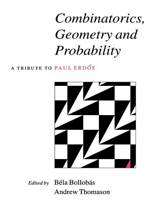 Combinatorics, Geometry and Probability: A Tribute to Paul Erdos - Thomason, Andrew G (Editor)