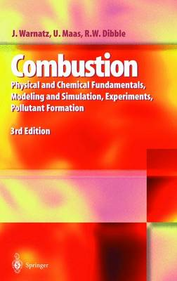 Combustion: Physical and Chemical Fundamentals, Modeling and Simulation, Experiments, Pollutant Formation - Warnatz, Jurgen, and Maas, Ulrich, and Dibble, Robert W