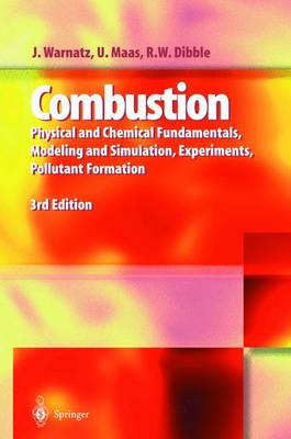 Combustion: Physical and Chemical Fundamentals, Modelling and Simulation, Experiments, Pollutant Formation - Warnatz, Jurgen, and Dibble, Robert W, and Maas, Ulrich