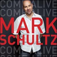 Come Alive - Mark Schultz