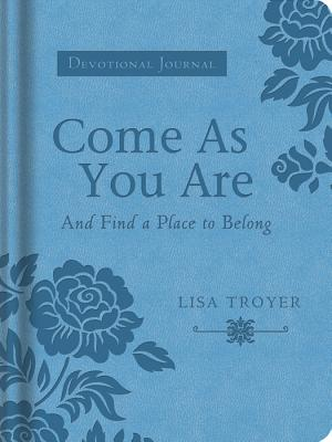 Come as You Are: And Find a Place to Belong - Troyer, Lisa