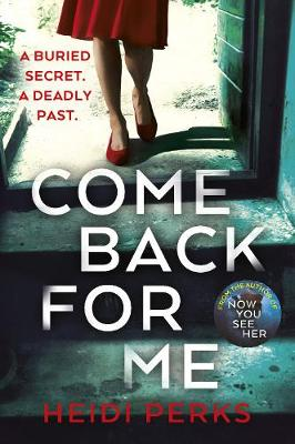 Come Back For Me: Your next obsession from the author of Richard & Judy bestseller NOW YOU SEE HER - Perks, Heidi