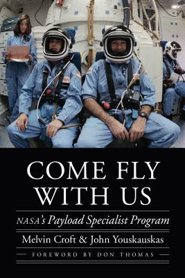 Come Fly with Us: Nasa's Payload Specialist Program - Croft, Melvin, and Youskauskas, John, and Thomas, Don (Foreword by)