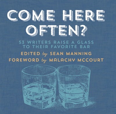 Come Here Often?: 53 Writers Raise a Glass to Their Favorite Bar - Manning, Sean (Editor), and McCourt, Malachy (Foreword by), and Schaap, Rosie (Contributions by)