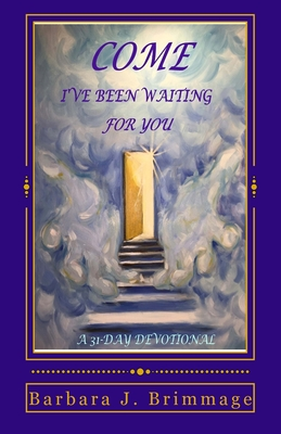 Come, I've Been Waiting for You: 31 Day Devotional - Brimmage, Barbara J