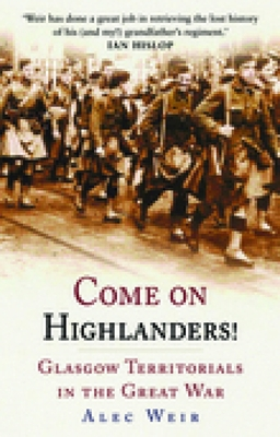 Come on Highlanders!: Glasgow Territorials in the Great War - Weir, Alec