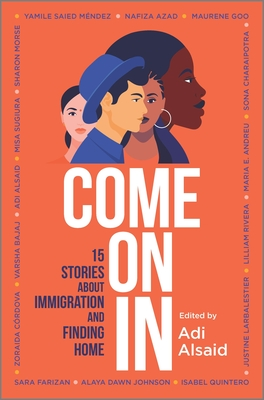Come on in: 15 Stories about Immigration and Finding Home - Alsaid, Adi, and Bajaj, Varsha, and Andreu, Maria E