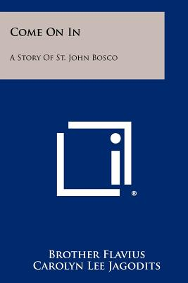 Come on in: A Story of St. John Bosco - Flavius, Brother
