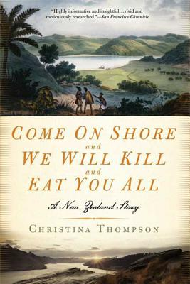 Come on Shore and We Will Kill and Eat You All: A New Zealand Story - Thompson, Christina