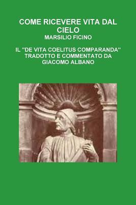 Come Ricevere Vita Dal Cielo - Ficino, Marsilio