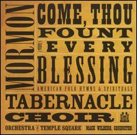 Come, Thou Fount of Every Blessing: American Folk Hymns & Spirituals - Mormon Tabernacle Choir/Orchestra at Temple Square